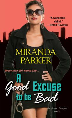A Good Excuse to Be Bad By Parker, Miranda